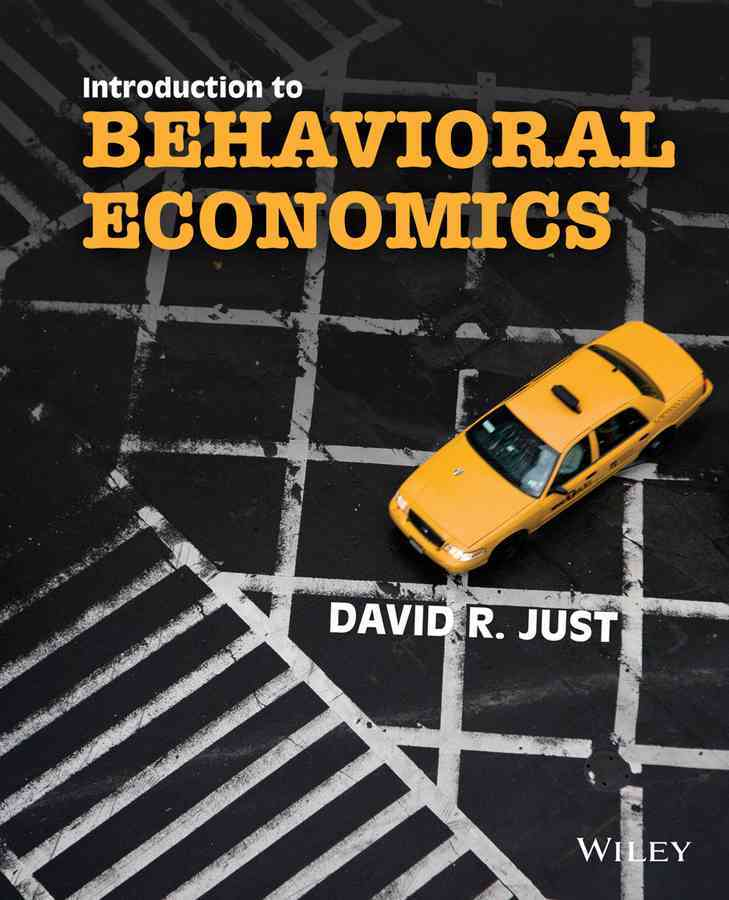 Introduction to Behavioral Economics By Just, David R.